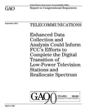 Primary view of object titled 'Telecommunications: Enhanced Data Collection and Analysis Could Inform FCC's Efforts to Complete the Digital Transition of Low-Power Television Stations and Reallocate Spectrum'.