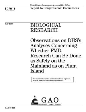 Primary view of object titled 'Biological Research: Observations on DHS's Analyses Concerning Whether FMD Research Can Be Done as Safely on the Mainland as on Plum Island'.