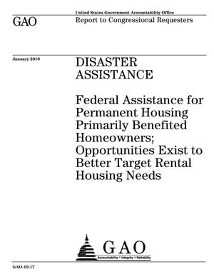 Primary view of object titled 'Disaster Assistance: Federal Assistance for Permanent Housing Primarily Benefited Homeowners; Opportunities Exist to Better Target Rental Housing Needs'.