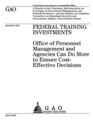 Primary view of object titled 'Federal Training Investments: Office of Personnel Management and Agencies Can Do More to Ensure Cost-Effective Decisions'.
