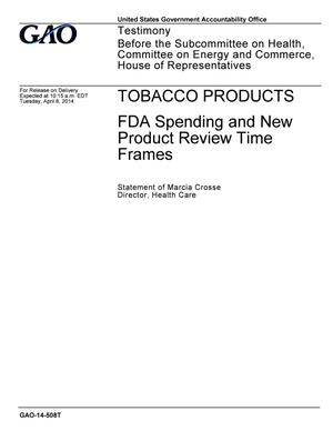 Primary view of object titled 'Tobacco Products: FDA Spending and New Product Review Time Frames'.