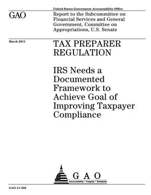 Primary view of object titled 'Tax Preparer Regulation: IRS Needs a Documented Framework to Achieve Goal of Improving Taxpayer Compliance'.