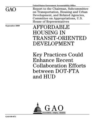 Primary view of object titled 'Affordable Housing in Transit-Oriented Development: Key Practices Could Enhance Recent Collaboration Efforts between DOT-FTA and HUD'.