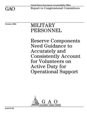 Primary view of object titled 'Military Personnel: Reserve Components Need Guidance to Accurately and Consistently Account for Volunteers on Active Duty for Operational Support'.