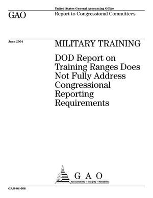 Primary view of object titled 'Military Training: DOD Report on Training Ranges Does Not Fully Address Congressional Reporting Requirements'.