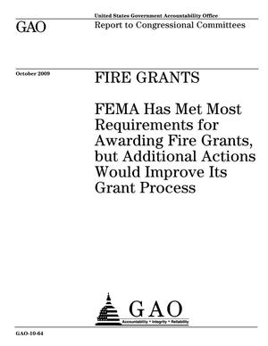 Primary view of object titled 'Fire Grants: FEMA Has Met Most Requirements for Awarding Fire Grants, but Additional Actions Would Improve Its Grant Process'.