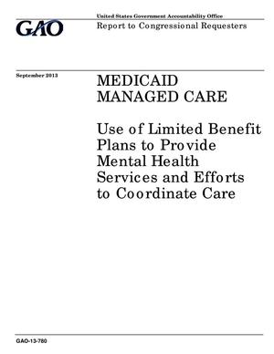Primary view of object titled 'Medicaid Managed Care: Use of Limited Benefit Plans to Provide Mental Health Services and Efforts to Coordinate Care'.