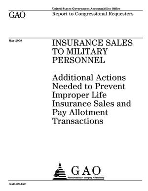 Primary view of object titled 'Insurance Sales to Military Personnnel: Additional Actions Needed to Prevent Improper Life Insurance Sales and Pay Allotment Transactions'.