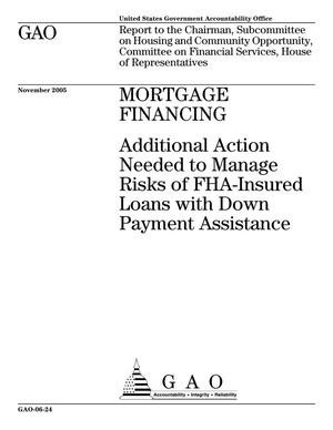 Primary view of object titled 'Mortgage Financing: Additional Action Needed to Manage Risks of FHA-Insured Loans with Down Payment Assistance'.
