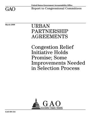 Primary view of object titled 'Urban Partnership Agreements: Congestion Relief Initiative Holds Promise; Some Improvements Needed in Selection Process'.