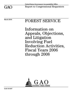 Primary view of object titled 'Forest Service: Information on Appeals, Objections, and Litigation Involving Fuel Reduction Activities, Fiscal Years 2006 through 2008'.