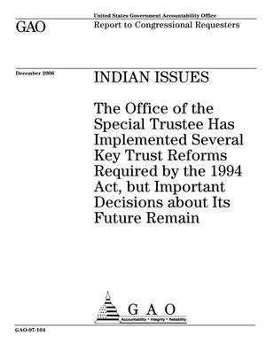 Primary view of object titled 'Indian Issues: The Office of the Special Trustee Has Implemented Several Key Trust Reforms Required by the 1994 Act, but Important Decisions about Its Future Remain'.
