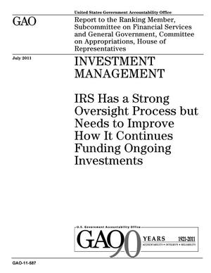 Primary view of object titled 'Investment Management: IRS Has a Strong Oversight Process but Needs to Improve How It Continues Funding Ongoing Investments'.
