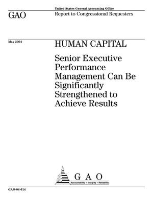 Primary view of object titled 'Human Capital: Senior Executive Performance Management Can Be Significantly Strengthened to Achieve Results'.