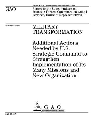 Primary view of object titled 'Military Transformation: Additional Actions Needed by U.S. Strategic Command to Strengthen Implementation of Its Many Missions and New Organization'.