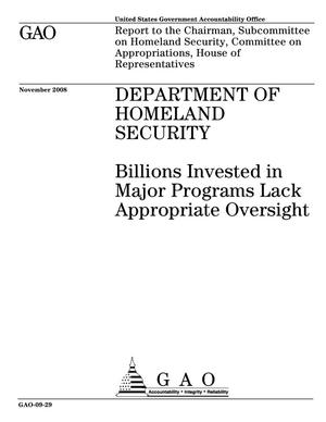 Primary view of object titled 'Department of Homeland Security: Billions Invested in Major Programs Lack Appropriate Oversight'.