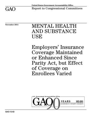 Primary view of object titled 'Mental Health and Substance Use: Employers' Insurance Coverage Maintained or Enhanced Since Parity Act, but Effect of Coverage on Enrollees Varied'.