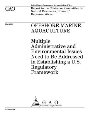Primary view of object titled 'Offshore Marine Aquaculture: Multiple Administrative and Environmental Issues Need to Be Addressed in Establishing a U.S. Regulatory Framework'.