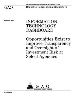 Primary view of object titled 'Information Technology Dashboard: Opportunities Exist to Improve Transparency and Oversight of Investment Risk at Select Agencies'.