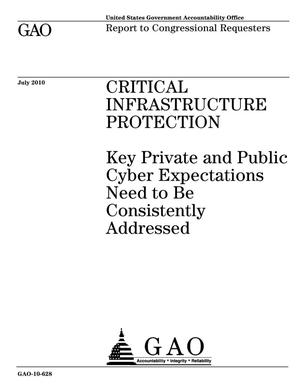 Primary view of object titled 'Critical Infrastructure Protection: Key Private and Public Cyber Expectations Need to Be Consistently Addressed'.