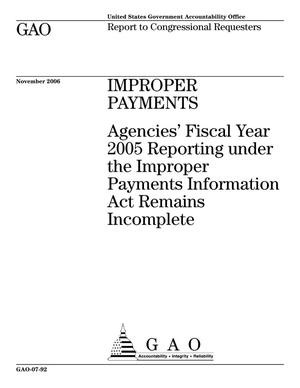 Primary view of object titled 'Improper Payments: Agencies' Fiscal Year 2005 Reporting under the Improper Payments Information Act Remains Incomplete'.