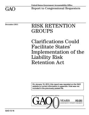 Primary view of object titled 'Risk Retention Groups: Clarifications Could Facilitate States' Implementation of the Liability Risk Retention Act'.