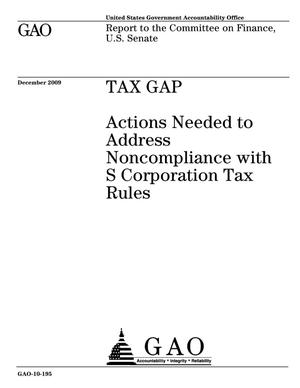 Primary view of object titled 'Tax Gap: Actions Needed to Address Noncompliance with S Corporation Tax Rules'.