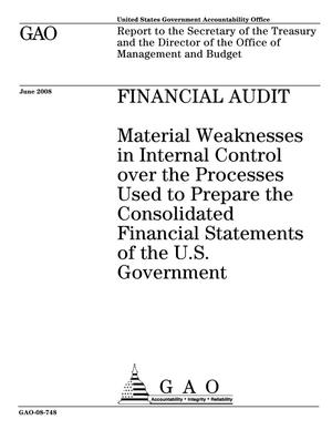 Primary view of object titled 'Financial Audit: Material Weaknesses in Internal Control over the Processes Used to Prepare the Consolidated Financial Statements of the U.S. Government'.