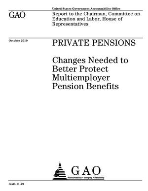 Primary view of object titled 'Private Pensions: Changes Needed to Better Protect Multiemployer Pension Benefits'.