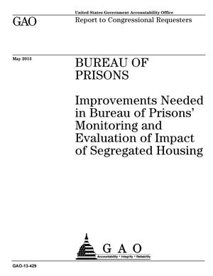 Primary view of object titled 'Bureau of Prisons: Improvements Needed in Bureau of Prisons' Monitoring and Evaluation of Impact of Segregated Housing'.
