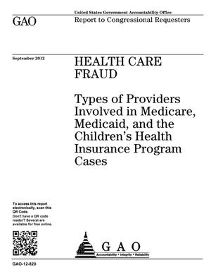Primary view of object titled 'Health Care Fraud: Types of Providers Involved in Medicare, Medicaid, and the Children's Health Insurance Program Cases'.