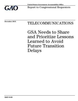 Primary view of object titled 'Telecommunications: GSA Needs to Share and Prioritize Lessons Learned to Avoid Future Transition Delays'.