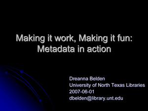 Primary view of object titled 'Making it Work, Making it Fun: Metadata in Action'.
