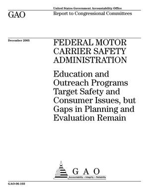 Primary view of object titled 'Federal Motor Carrier Safety Administration: Education and Outreach Programs Target Safety and Consumer Issues, but Gaps in Planning and Evaluation Remain'.
