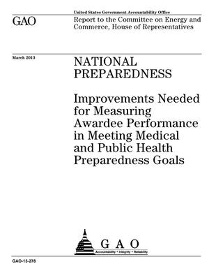 Primary view of object titled 'National Preparedness: Improvements Needed for Measuring Awardee Performance in Meeting Medical and Public Health Preparedness Goals'.