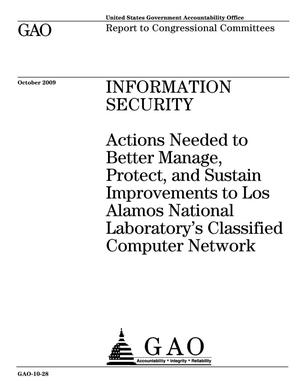 Primary view of object titled 'Information Security: Actions Needed to Manage, Protect, and Sustain Improvements to Los Alamos National Laboratory's Classified Computer Network'.
