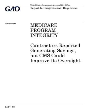 Primary view of object titled 'Medicare Program Integrity: Contractors Reported Generating Savings, but CMS Could Improve Its Oversight'.