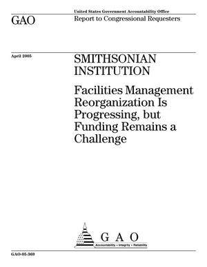 Primary view of object titled 'Smithsonian Institution: Facilities Management Reorganization Is Progressing, but Funding Remains a Challenge'.