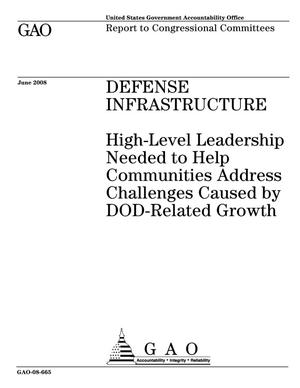 Primary view of object titled 'Defense Infrastructure: High-Level Leadership Needed to Help Communities Address Challenges Caused by DOD-Related Growth'.