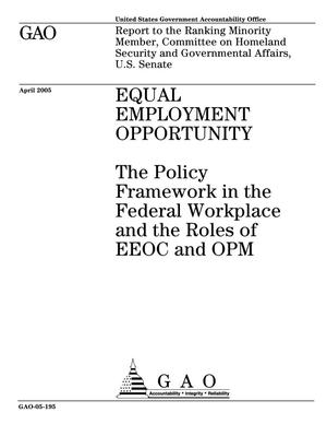 Primary view of object titled 'Equal Employment Opportunity: The Policy Framework in the Federal Workplace and the Roles of EEOC and OPM'.