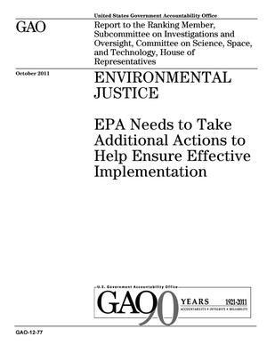Primary view of object titled 'Environmental Justice: EPA Needs to Take Additional Actions to Help Ensure Effective Implementation'.