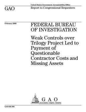 Primary view of object titled 'Federal Bureau of Investigation: Weak Controls over Trilogy Project Led to Payment of Questionable Contractor Costs and Missing Assets'.