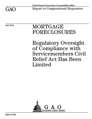 Primary view of object titled 'Mortgage Foreclosures: Regulatory Oversight of Compliance with Servicemembers Civil Relief Act Has Been Limited'.