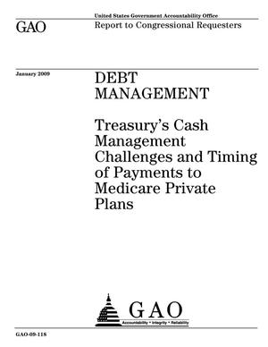 Primary view of object titled 'Debt Management: Treasury's Cash Management Challenges and Timing of Payments to Medicare Private Plans'.