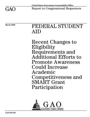Primary view of object titled 'Federal Student Aid: Recent Changes to Eligibility Requirements and Additional Efforts to Promote Awarness Could Increase Academic Competitiveness and SMART Grant Participation'.