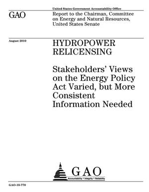 Primary view of object titled 'Hydropower Relicensing: Stakeholders' Views on the Energy Policy Act Varied, but More Consistent Information Needed'.
