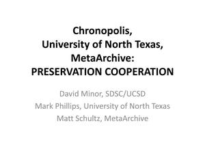 Chronopolis, University of North Texas, MetaArchive: Preservation Cooperation