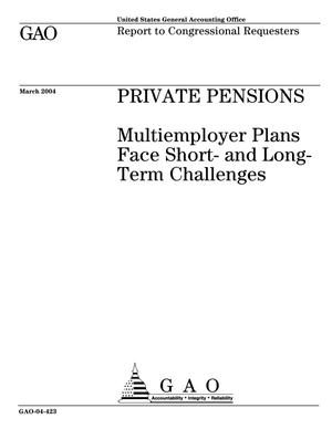 Primary view of object titled 'Private Pensions: Multiemployer Plans Face Short- and Long-Term Challenges'.