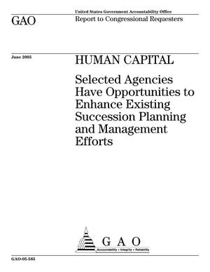 Primary view of object titled 'Human Capital: Selected Agencies Have Opportunities to Enhance Existing Succession Planning and Management Efforts'.