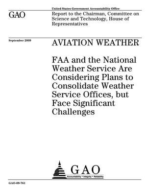 Primary view of object titled 'Aviation Weather: FAA and the National Weather Service Are Considering Plans to Consolidate Weather Service Offices, but Face Significant Challenges'.